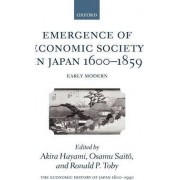 The Economic History of Japan,1600-1990: Emergence of Economic Society in Japan, 1600-1859 Volume 1 by Akira Hayami