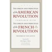 The Origin & Principles of the American Revolution Compared with the Origin & Principles of the French Revolution by Friedrich Von Gentz