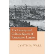 The Literary and Cultural Spaces of Restoration London by Cynthia Wall