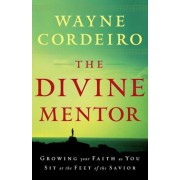 The Divine Mentor: Growing Your Faith as You Sit at the Feet of the Savior, Paperback