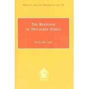 The Response of Discourse Ethics to the Moral Challenge of the Human Situation as Such and Especially Today by Karl-Otto Apel