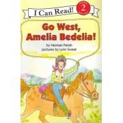 Go West, Amelia Bedelia! by Herman Parish