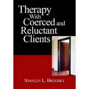 Therapy with Coerced and Reluctant Clients by Stanley L. Brodsky