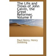 The Life and Times of John Calvin, the Great Reformer, Volume II by Paul Henry (Gu