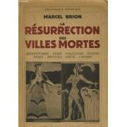 La Resurrection Des Villes Mortes Mésopotamie, Syrie, Palestine, Égypte, Perse, Hittites, Crète, Chypre