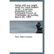 Doing with Our Might What Our Hand Findeth to Do by Hook Walter Farquhar
