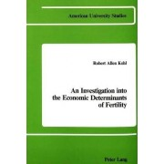 An Investigation Into the Economic Determinants of Fertility by Robert Allen Kohl