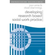 Developing Research Based Social Work Practice by Joan Orme