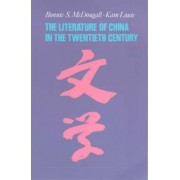 The Literature of China in the Twentieth Century by Bonnie S. McDougall