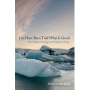 You Have Been Told What Is Good by Paul O Ingram