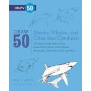 Draw 50 Sharks, Whales, and Other Sea Creatures by Lee J Ames