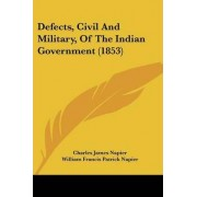 Defects, Civil And Military, Of The Indian Government (1853) by Sir Charles James Napier