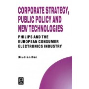 Corporate Strategy, Public Policy and New Technologies by Xiudian Dai