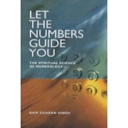 Let the Numbers Guide You by Charan Singh Shiv