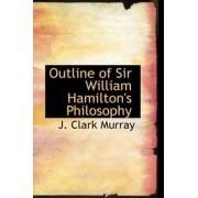 Outline of Sir William Hamilton's Philosophy by J Clark Murray