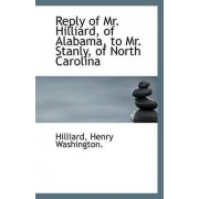 Reply of Mr. Hilliard, of Alabama, to Mr. Stanly, of North Carolina by Hilliard Henry Washington