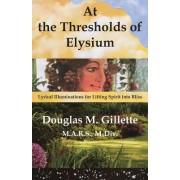At the Thresholds of Elysium: Lyrical Illuminations for Lifting Spirit Into Bliss