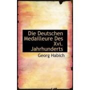 Die Deutschen Medailleure Des XVI. Jahrhunderts by Georg Habich