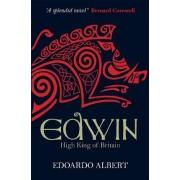 Edwin: High King of Britain by Edoardo Albert