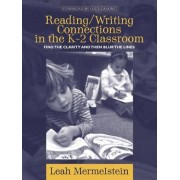 Reading/Writing Connections in the K-2 Classroom by Leah Mermelstein