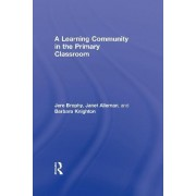 A Learning Community in the Primary Classroom by Jere Brophy