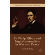 Sir Philip Gibbs and English Journalism in War and Peace
