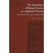 The Experience of Being Creative as a Spiritual Practice by Peggy Thayer
