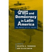 Drugs and Democracy in Latin America by Coletta A. Youngers