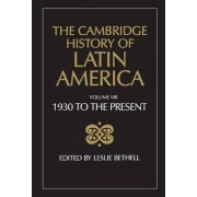 The Cambridge History of Latin America: Latin America Since 1930: Spanish South America v. 8 by Leslie Bethell