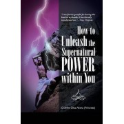How to Unleash the Supernatural Power Within You by Odette Dika Akwa (Princess)