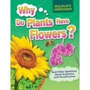 Why Do Plants Have Flowers?: And Other Questions about Evolution and Classification