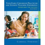 Your Early Childhood Practicum and Student Teaching Experience by Carroll Tyminski