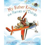My Father Knows the Names of Things by Jane Yolen