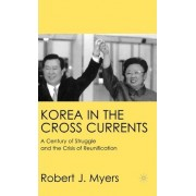 Korea in the Cross Currents by Robert J. Myers