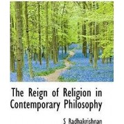 The Reign of Religion in Contemporary Philosophy by Dr S Radhakrishnan