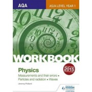 AQA AS/A Level Year 1 Physics Workbook: Measurements and their errors; Particles and radiation; Waves by Jeremy Pollard