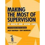 Making the Most of Supervision in Health and Social Care by Jacky Knapman