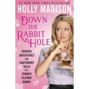 Down the Rabbit Hole: The Curious Adventures of Holly Madison