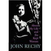 About My Life and the Kept Woman by John Rechy