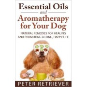 Essential Oils and Aromatherapy for Your Dog by Peter Retriever