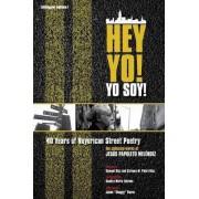 Hey Yo! Yo Soy! 40 Years of Nuyorican Street Poetry, a Bilingual Edition by Jesus Papoleto Melendez