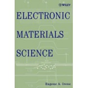 Electronic Materials Science by Eugene A. Irene