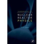 Fundamentals of Nuclear Reactor Physics by Elmer E. Lewis