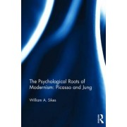 The Psychological Roots of Modernism: Picasso and Jung by William A. Sikes