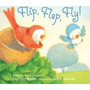 Flip, Flap, Fly!: A Book for Babies Everywhere by Phyllis Root