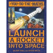 You Do the Maths: Launch a Rocket into Space by Hilary Koll