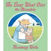 The Bear Went over the Mountain by Rosemary Wells