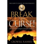 Break That Curse! Get Rid of the Evil Spirits, Demons, and Ghost. by Crowell Ramsey
