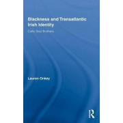 Blackness and Transatlantic Irish Identity by Lauren Onkey
