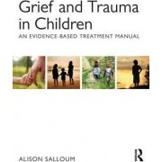 Grief and Trauma in Children by Alison Salloum